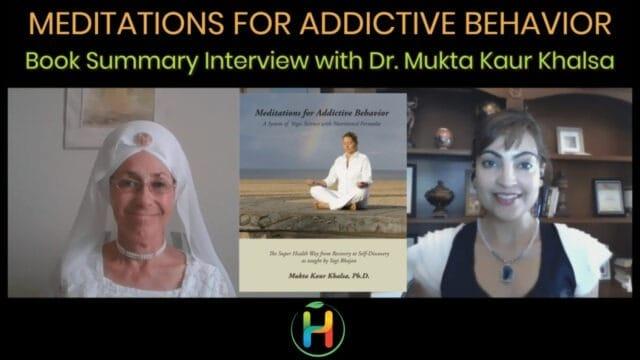 "Book Summary ""Meditations for Addictive Behavior"" By Dr. Mukta Kaur Khalsa"
